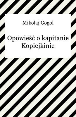 okładka Opowieść o kapitanie Kopiejkinie, Ebook   Mikołaj Gogol