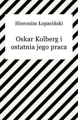 okładka Oskar Kolberg i ostatnia jego praca, Ebook | Hieronim Łopaciński