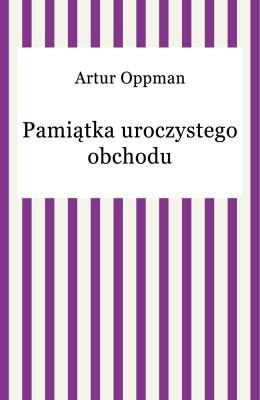 okładka Pamiątka uroczystego obchodu, Ebook | Artur Oppman
