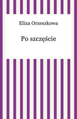 okładka Po szczęście, Ebook | Eliza Orzeszkowa