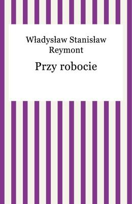 okładka Przy robocie, Ebook | Władysław Reymont