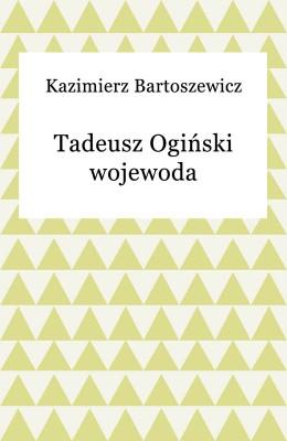 okładka Tadeusz Ogiński wojewoda, Ebook | Kazimierz Bartoszewicz