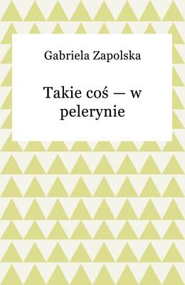 okładka Takie coś — w pelerynie, Ebook | Gabriela Zapolska