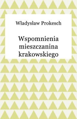 okładka Wspomnienia mieszczanina krakowskiego, Ebook   Władysław Prokesch