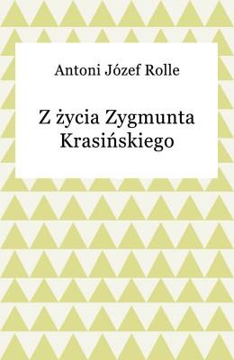 okładka Z życia Zygmunta Krasińskiego, Ebook | Antoni Józef Rolle
