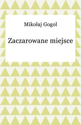 okładka Zaczarowane miejsce, Ebook | Mikołaj Gogol