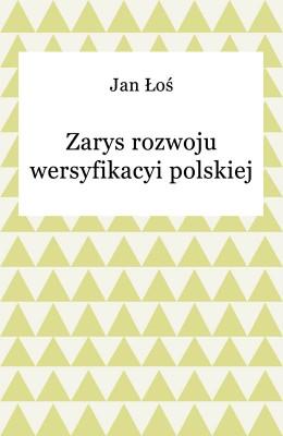 okładka Zarys rozwoju wersyfikacyi polskiej, Ebook | Jan Łoś