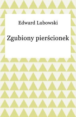 okładka Zgubiony pierścionek, Ebook | Edward Lubowski