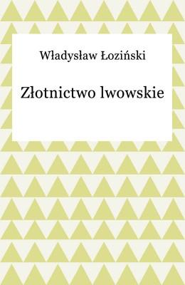 okładka Złotnictwo lwowskie, Ebook | Władysław Łoziński