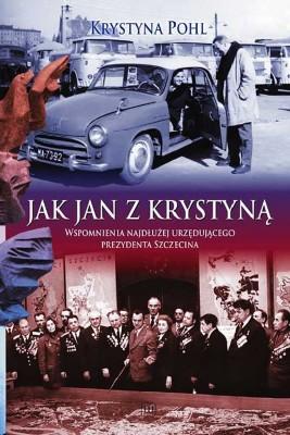 okładka Jak Jan z Krystyną. Wspomnienia najdłużej urzędującego Prezydenta Szczecina, Ebook | Krystyna  Pohl