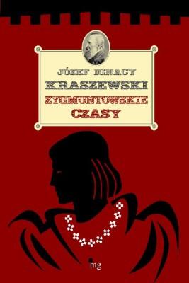 okładka Zygmuntowskie czasy, Ebook | Józef Ignacy Kraszewski