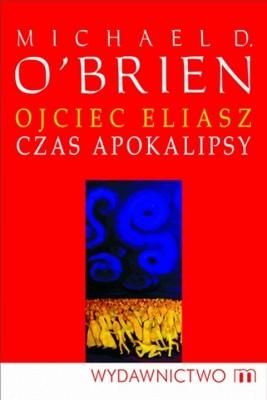 okładka Ojciec Eliasz. Czas apokalipsy, Ebook | Michael D. O'Brien