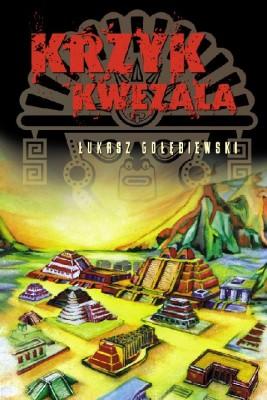 okładka Krzyk kwezala, Ebook | Łukasz Gołębiewski