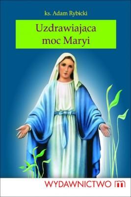 okładka Uzdrawiająca moc Maryi, Ebook   Ks. Adam Rybicki