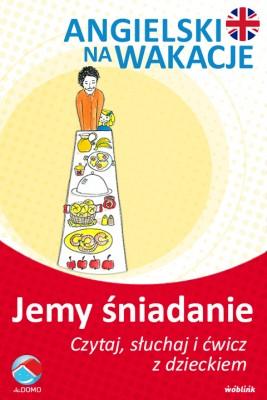 okładka Jemy śniadanie. Angielski na wakacje. Czytaj. słuchaj i ćwicz z dzieckiem, Ebook | Anna Śpiewak, Małgorzata Życka