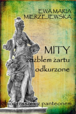 okładka Mity źdźbłem żartu odkurzone, Ebook | Ewa Maria Mierzejewska
