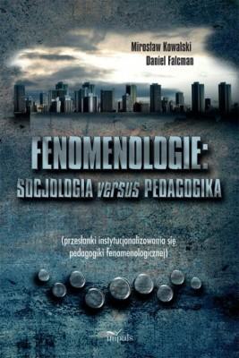 okładka Fenomenologie: socjologia versus pedagogika, Ebook | Mirosław Kowalski, Daniel Falcman