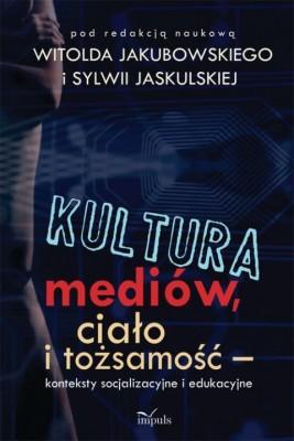 okładka Kultura mediów. ciało i tożsamość, Ebook | Witold  Jakubowski, Sylwia Jaskulska (red. nauk.)