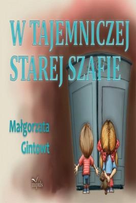 okładka W tajemniczej starej szafie, Ebook   Małgorzata Gintowt