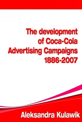 okładka The Development of Coca-Cola Advertising Campaigns (1886 - 2007), Ebook | Aleksandra Justyna  Kulawik