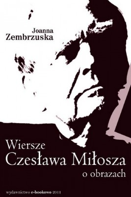okładka Wiersze Czesława Miłosza o obrazach, Ebook | Joanna Zembrzuska