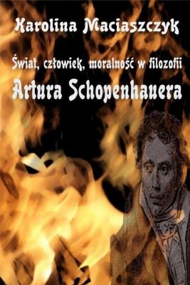 okładka Świat. człowiek. moralność w filozofii Artura Schopenhauera, Ebook   Karolina Maciaszczyk