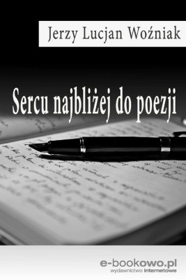 okładka Sercu najbliżej do poezji, Ebook | Jerzy Lucjan  Woźniak