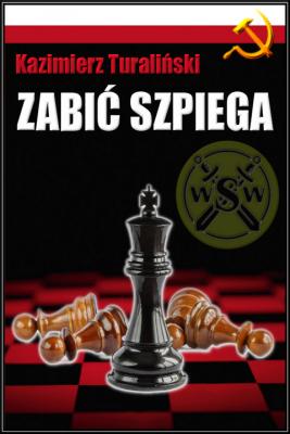 okładka Zabić szpiega, Ebook | Kazimierz Turaliński