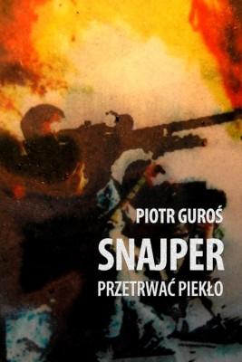 okładka Snajper. Przetrwać piekło, Ebook | Piotr Guroś