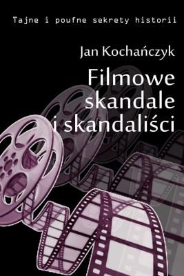 okładka Filmowe skandale i skandaliści, Ebook | Jan Kochańczyk