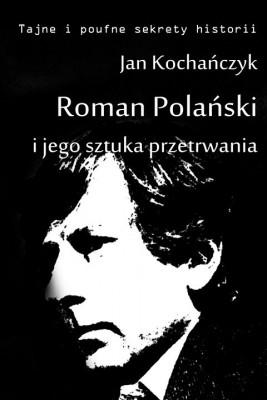 okładka Roman Polański i jego sztuka przetrwania, Ebook | Jan Kochańczyk