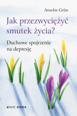 okładka Jak przezwyciężyć smutek życia? Duchowe spojrzenie na depresję., Ebook   Anselm Grün