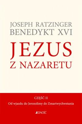 okładka Jezus z Nazaretu. Część II. Od wjazdu do Jerozolimy  do Zmartwychwstania, Ebook | Benedykt XVI