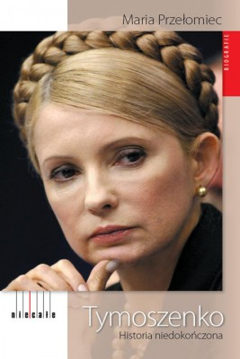 okładka Tymoszenko. Historia niedokończona, Ebook | Maria Przełomiec