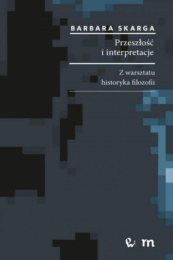 okładka Przeszłość i interpretacje. Z warsztatu historyka filozofiiebook | EPUB, MOBI | Barbara  Skarga