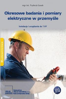 okładka Okresowe badania i pomiary elektryczne w przemyśle Instalacje i urządzenia do 1 kV, Ebook | Fryderyk Łasak