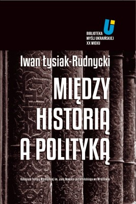 okładka Między historią a polityką, Ebook   Iwan Łysiak-Rudnycki