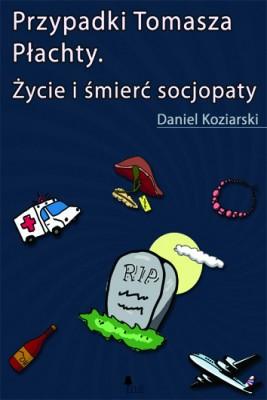 okładka Przypadki Tomasza Płachty. Życie i śmierć socjopaty, Ebook | Daniel Koziarski