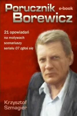 okładka Porucznik Borewicz  21 opowiadań na motywach scenariuszy serialu 07 zgłoś się, Ebook | Krzysztof Szmagier
