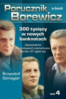 okładka Porucznik Borewicz - 300 tysięcy w nowych banknotach (TOM 4), Ebook | Krzysztof Szmagier