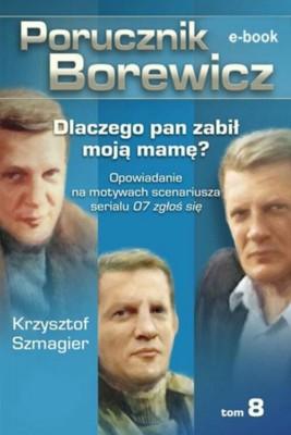 okładka Porucznik Borewicz - Dlaczego pan zabił moją mamę? (TOM 8), Ebook | Krzysztof Szmagier