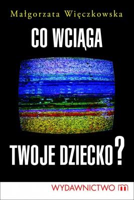 okładka Co wciąga twoje dziecko?, Ebook | Małgorzata  Więczkowska