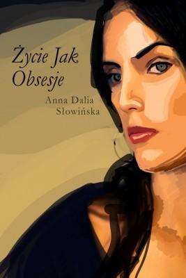 okładka Życie jak obsesje, Ebook | Anna Dalia Słowińska