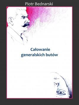 okładka Całowanie generalskich butów, Ebook | Piotr Bednarski