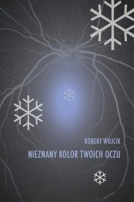okładka Nieznany kolor twoich oczu, Ebook | Robert Wójcik