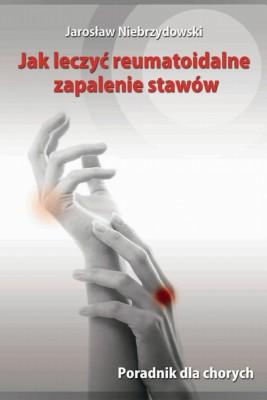 okładka Jak leczyć reumatoidalne zapalenie stawów. Poradnik dla chorych, Ebook   Jarosław Niebrzydowski