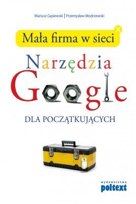 okładka Mała firma w sieci. Narzędzia GOOGLE dla początkujących, Ebook | Mariusz Gąsiewski, Przemysław Modrzewski