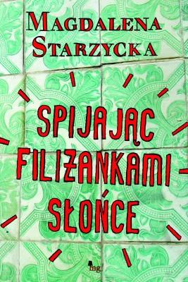 okładka Spijając filiżankami słońce, Ebook | Magdalena Starzycka