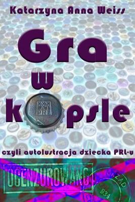 okładka Gra w kapsle, czyli autolustracja dziecka PRL-u, Ebook   Katarzyna Anna Weiss