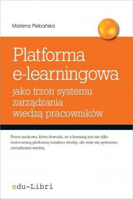 okładka Platforma e-learningowa jako trzon systemu zarządzania wiedzą pracowników, Ebook | Marlena Plebańska
